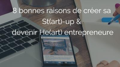 8 bonnes raisons de créer votre St(art)-Up & devenir He(art) entrepreneure
