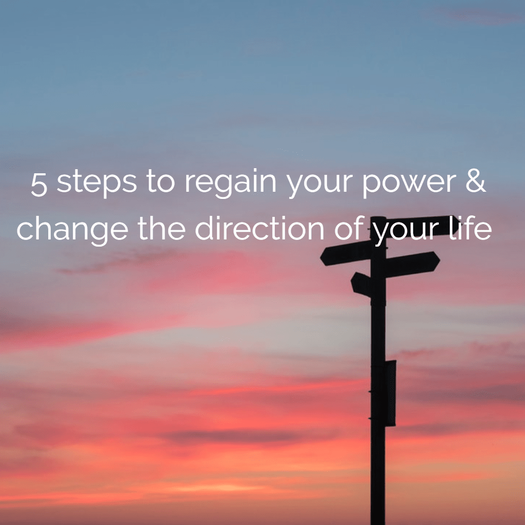5 steps to regain your power & change the direction of your life